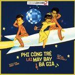 phi cong tre lai may bay ba gia (gai gia lam chieu 2 ost) (linh ku remix) (single) - addy tran