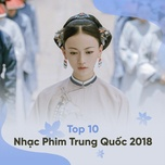 top 10 nhac phim trung quoc hay nhat 2018 - v.a