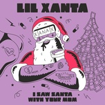 i saw santa with your mom (single) - lil xanta