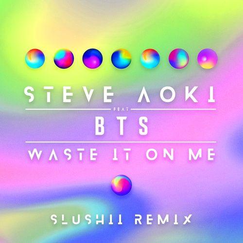 Waste It On Me (Slushii Remix) (Single) - Steve Aoki, BTS (Bangtan