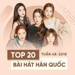 top 20 bai hat han quoc tuan 48/2018 - v.a