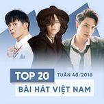 top 20 bai hat viet nam tuan 48/2018 - v.a