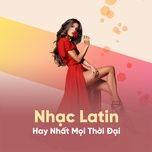 nhac latin hay nhat moi thoi dai - v.a