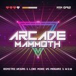 arcade mammoth (single) - dimitri vegas & like mike, w&w, moguai