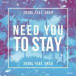 need you to stay (single) - 2kool