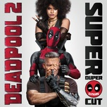 deadpool 2 (original motion picture soundtrack) (deluxe - super duper cut) - v.a