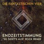 endzeitstimmung (so sieht's aus rock remix by crystin fawn) (single) - die fantastischen vier