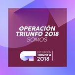 somos (operacion triunfo 2018) (single) - operacion triunfo 2018