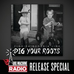 dig your roots (big machine radio release special) - florida georgia line