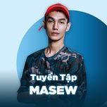 nhung bai hat hay nhat cua masew - masew