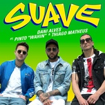 suave (single) - dani alves, pinto wahin, thiago matheus