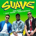 suave (single) - dani alves, pinto wahin, thiago matheus