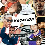 vacation (single) - johnny 500, jhorrmountain, hef