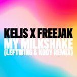 my milkshake (leftwing & kody remix) (single) - kelis, freejak