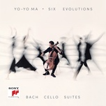six evolutions - bach: cello suites - yo yo ma