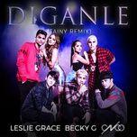 diganle (tainy remix) (single) - leslie grace, becky g, cnco