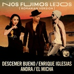 nos fuimos lejos (official romanian remix) (single) - descemer bueno, enrique iglesias, andra, el micha
