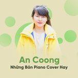 an coong va nhung ban piano cover hay - an coong