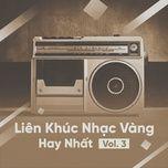 lien khuc nhac vang hay nhat (vol. 3) - v.a