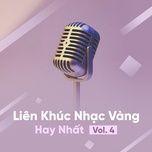 lien khuc nhac vang hay nhat (vol. 4)  - v.a