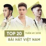 top 20 bai hat viet nam tuan 49/2018 - v.a