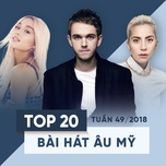 top 20 bai hat au my tuan 49/2018 - v.a
