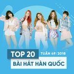 top 20 bai hat han quoc tuan 49/2018 - v.a