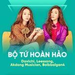 bo tu hoan hao: davichi, leessang, akdong musician, bolbbalgan4 - davichi, leessang, akdong musician, bolbbalgan4