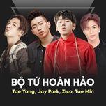 bo tu hoan hao: tae yang, jay park, zico, tae min - tae yang (bigbang), jay park, zico (block b), tae min (shinee)