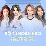 bo tu hoan hao: kim chung ha, lee hi, baek ah yeon, juniel - kim chung ha, lee hi, baek ah yeon, juniel
