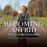becoming astrid / unga astrid lindgren (original motion picture soundtrack) - nicklas schmidt, budapest art orchestra, peter pejtsik