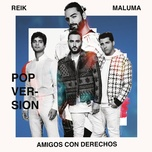 amigos con derechos (version pop) (single) - reik, maluma