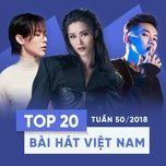 top 20 bai hat viet nam tuan 50/2018 - v.a