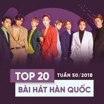 top 20 bai hat han quoc tuan 50/2018 - v.a