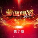 mask singer china 2018 (tap 7) - v.a