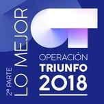 operacion triunfo 2018 (lo mejor / 2a parte) - operacion triunfo 2018
