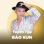 nhung bai hat hay nhat cua bao kun - bao kun