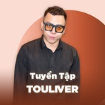 nhung bai hat hay nhat cua touliver - touliver