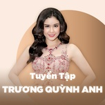 nhung bai hat hay nhat cua truong quynh anh - truong quynh anh