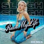 ruin my life (sleigh remix) (single) - zara larsson