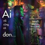 ai roi cung co don (single) - dang tuan phuong