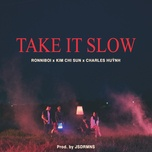 take it slow (single) - charles huynh, ronniboi, kim chi sun