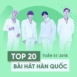 top 20 bai hat han quoc tuan 51/2018 - v.a