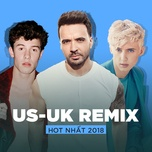top us-uk remix hot nhat 2018 - v.a