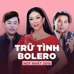 top tru tinh bolero hot nhat 2018 - v.a