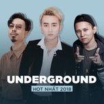 top underground viet hot nhat 2018 - v.a