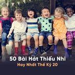 50 bai hat thieu nhi hay nhat the ky 20 - v.a