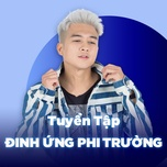 nhung bai hat hay nhat cua dinh ung phi truong - dinh ung phi truong
