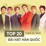 top 20 bai hat han quoc tuan 52/2018 - v.a