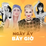 ngay ay & bay gio - lady gaga, katy perry